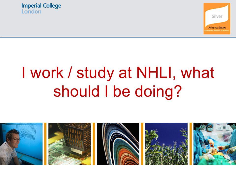 I work / study at NHLI, what should I be doing