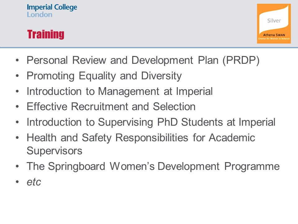 Training Personal Review and Development Plan (PRDP) Promoting Equality and Diversity Introduction to Management at Imperial Effective Recruitment and
