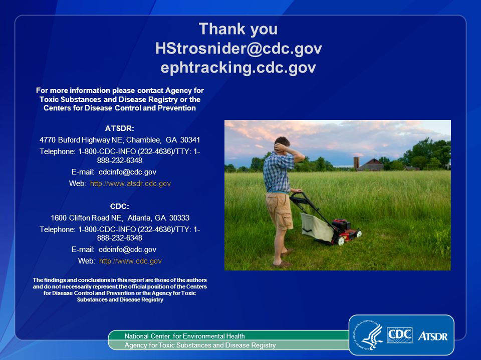 Thank you HStrosnider@cdc.gov ephtracking.cdc.gov For more information please contact Agency for Toxic Substances and Disease Registry or the Centers