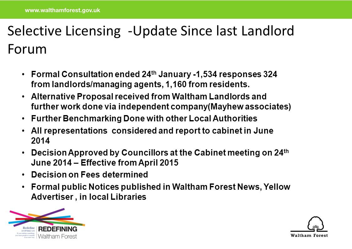 Selective Licensing -Update Since last Landlord Forum Formal Consultation ended 24 th January -1,534 responses 324 from landlords/managing agents, 1,160 from residents.