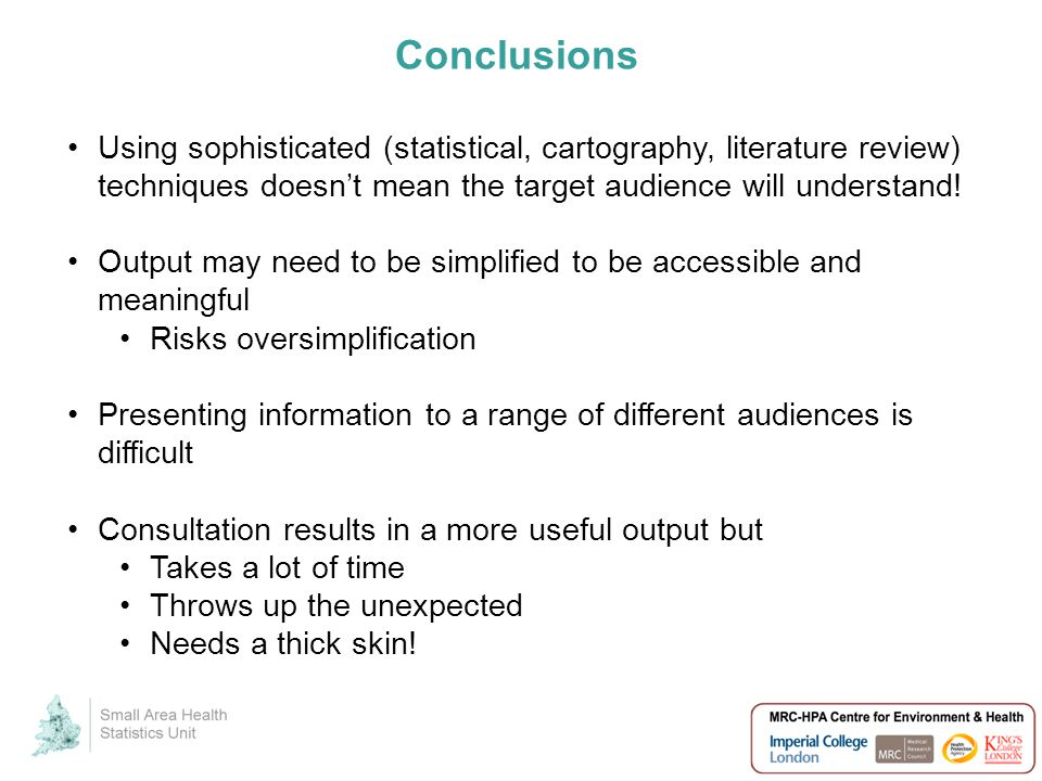Conclusions Using sophisticated (statistical, cartography, literature review) techniques doesn't mean the target audience will understand.