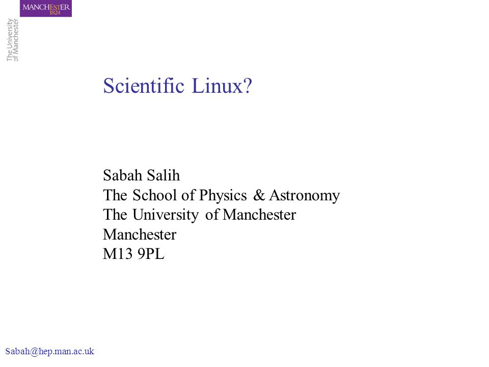 Sabah Salih The School of Physics & Astronomy The University of Manchester Manchester M13 9PL Scientific Linux.