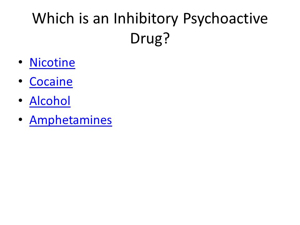 Which is an Inhibitory Psychoactive Drug Nicotine Cocaine Alcohol Amphetamines