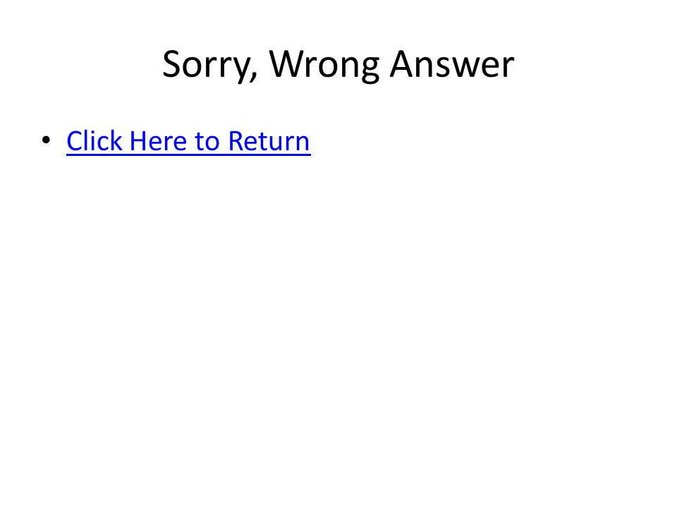 Sorry, Wrong Answer Click Here to Return
