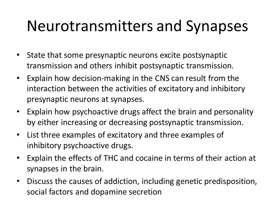 Neurotransmitters and Synapses State that some presynaptic neurons excite postsynaptic transmission and others inhibit postsynaptic transmission.