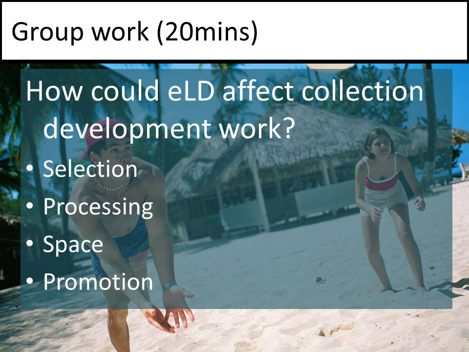 How could eLD affect collection development work.