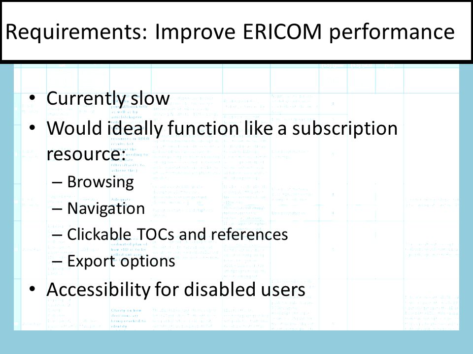 Currently slow Would ideally function like a subscription resource: – Browsing – Navigation – Clickable TOCs and references – Export options Accessibility for disabled users Requirements: Improve ERICOM performance