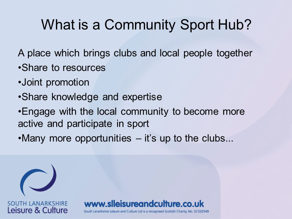 7 Hubs in South Lanarkshire Biggar, Carluke, Calderglen, Calderglen Outdoor, Stonelaw and Uddingston Engaging with 75 clubs in a variety of sports Events planned over the next few months to promote the Hubs and clubs involved to the local community.