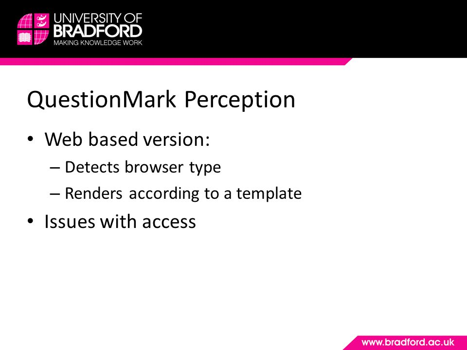 QuestionMark Perception Web based version: – Detects browser type – Renders according to a template Issues with access