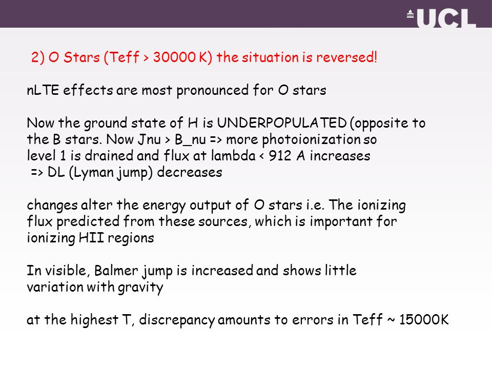2) O Stars (Teff > 30000 K) the situation is reversed! nLTE effects are most pronounced for O stars Now the ground state of H is UNDERPOPULATED (oppos