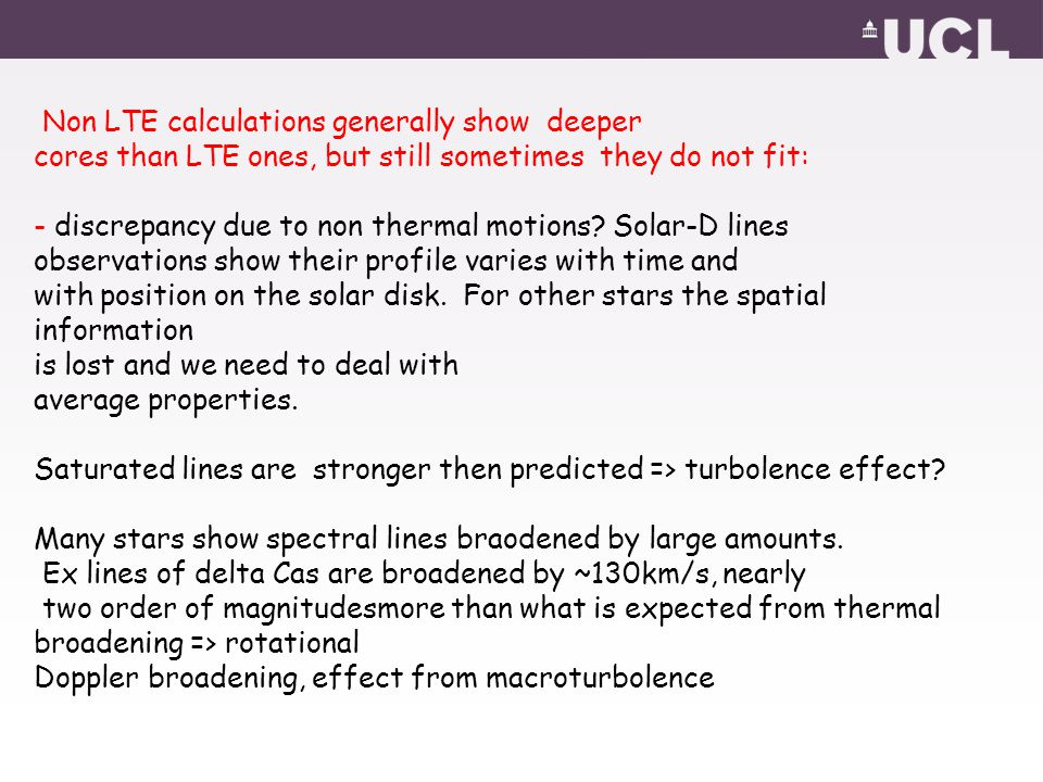 Non LTE calculations generally show deeper cores than LTE ones, but still sometimes they do not fit: - discrepancy due to non thermal motions? Solar-D