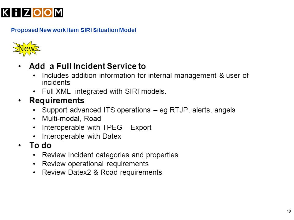 10 Proposed New work Item SIRI Situation Model Add a Full Incident Service to Includes addition information for internal management & user of incident