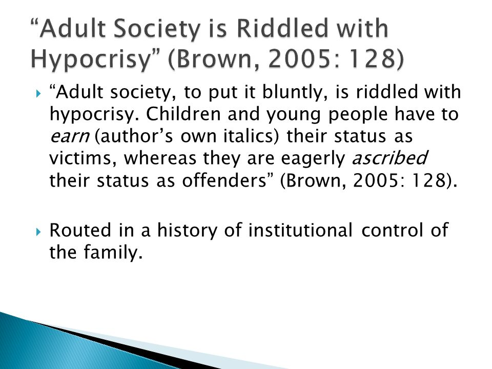 " ""Adult society, to put it bluntly, is riddled with hypocrisy. Children and young people have to earn (author's own italics) their status as victims,"