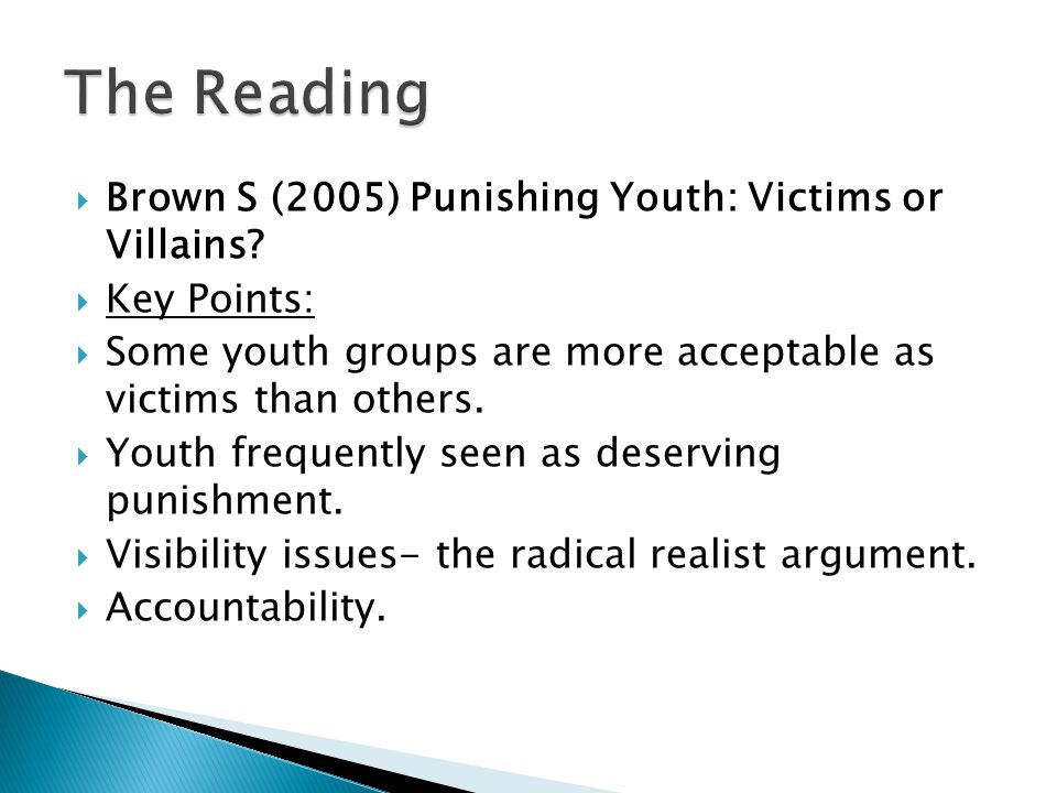  Brown S (2005) Punishing Youth: Victims or Villains?  Key Points:  Some youth groups are more acceptable as victims than others.  Youth frequentl