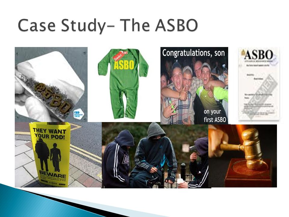  West Ed, (2005), 'The Little Book of ASBOs'  45% of ASBO's have been given against children under 16.
