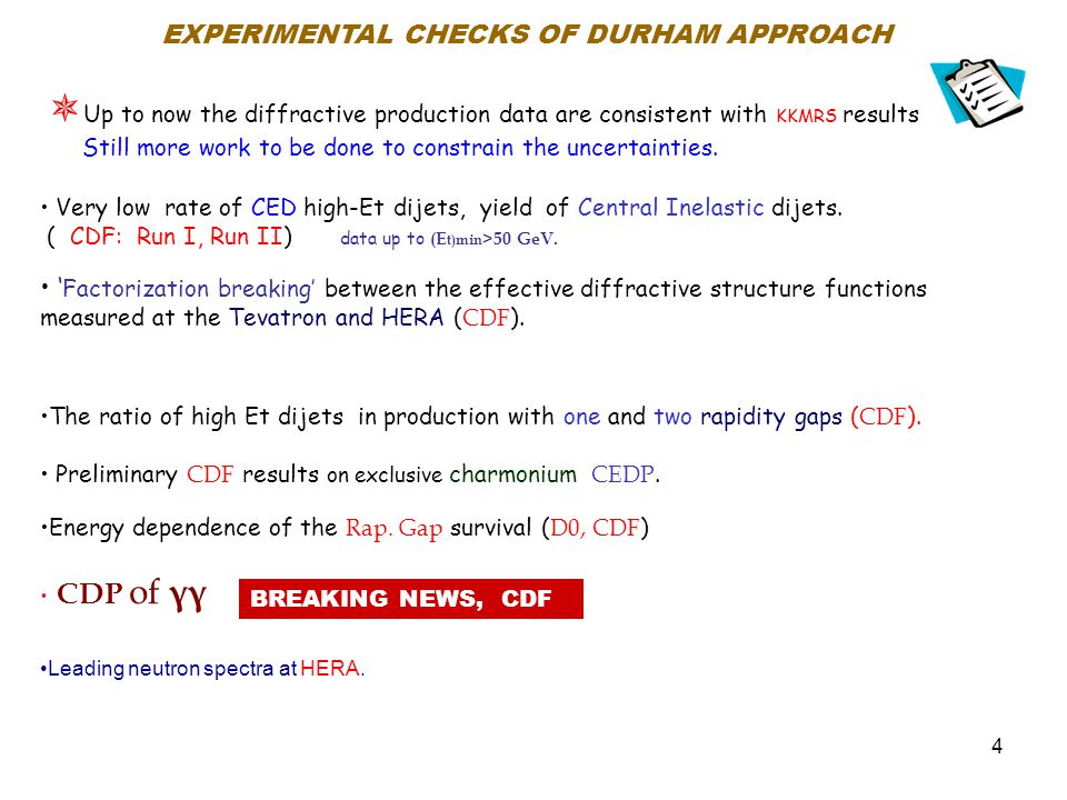 4 EXPERIMENTAL CHECKS OF DURHAM APPROACH  Up to now the diffractive production data are consistent with KKMRS results Still more work to be done to constrain the uncertainties.