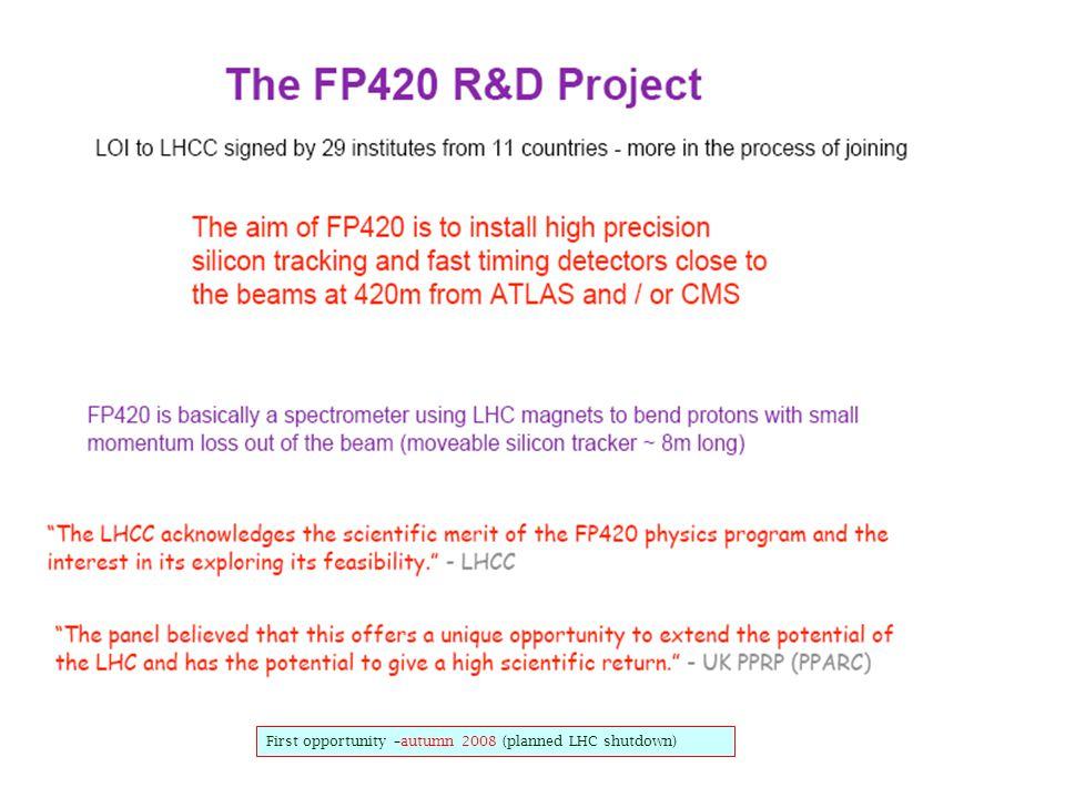 9 First opportunity –autumn 2008 (planned LHC shutdown)