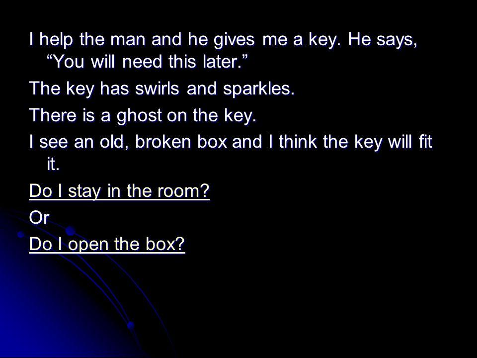 I help the man and he gives me a key.