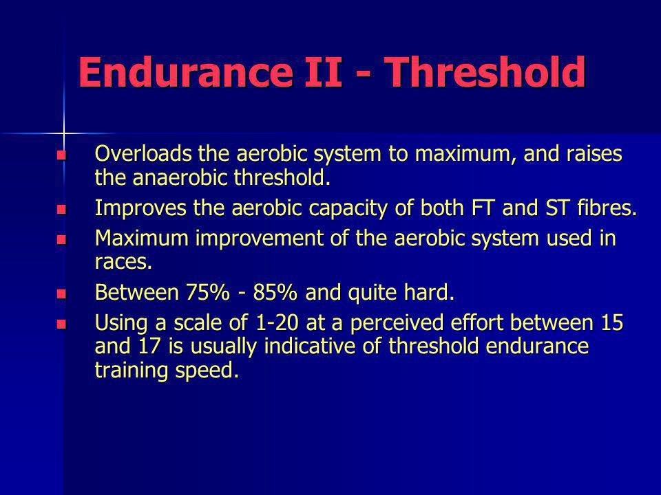 Overloads the aerobic system to maximum, and raises the anaerobic threshold. Overloads the aerobic system to maximum, and raises the anaerobic thresho
