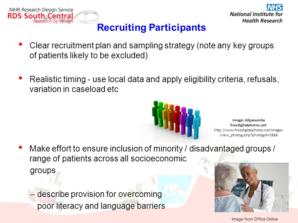 Recruiting Participants Clear recruitment plan and sampling strategy (note any key groups of patients likely to be excluded) Realistic timing - use lo