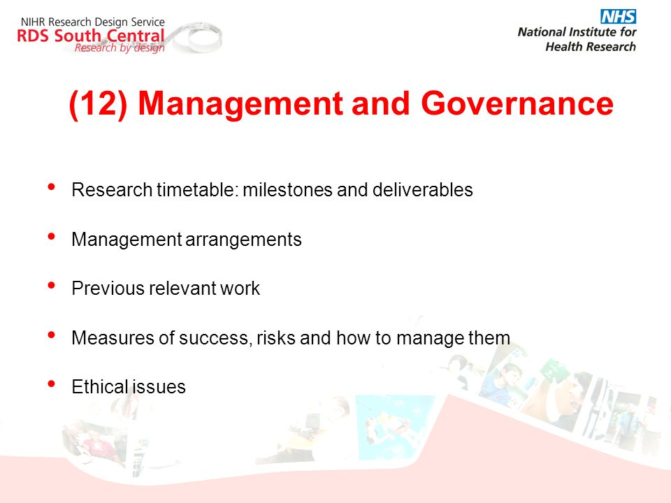 (12) Management and Governance Research timetable: milestones and deliverables Management arrangements Previous relevant work Measures of success, ris