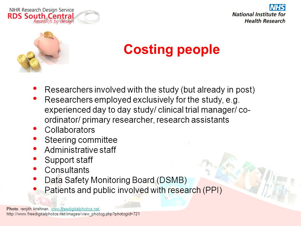 Costing people Researchers involved with the study (but already in post) Researchers employed exclusively for the study, e.g. experienced day to day s