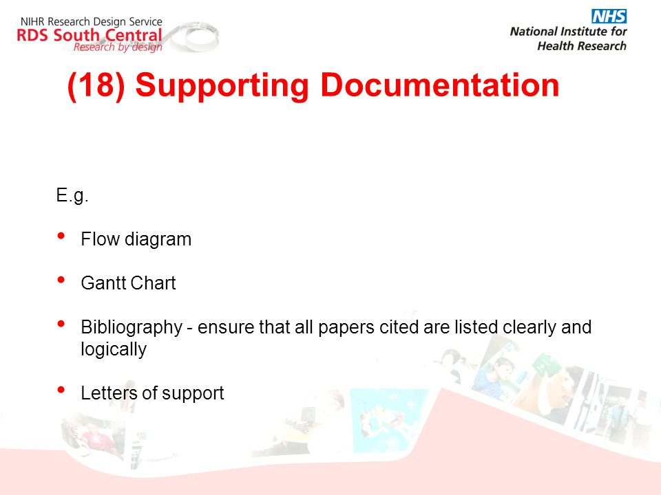 (18) Supporting Documentation E.g. Flow diagram Gantt Chart Bibliography - ensure that all papers cited are listed clearly and logically Letters of su