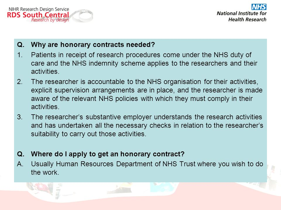 Q.Why are honorary contracts needed? 1.Patients in receipt of research procedures come under the NHS duty of care and the NHS indemnity scheme applies