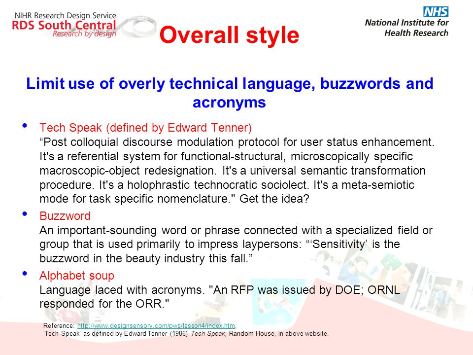"Overall style Limit use of overly technical language, buzzwords and acronyms Tech Speak (defined by Edward Tenner) ""Post colloquial discourse modulati"