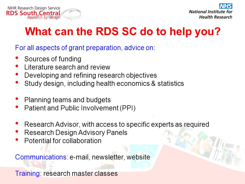 What can the RDS SC do to help you? For all aspects of grant preparation, advice on: Sources of funding Literature search and review Developing and re