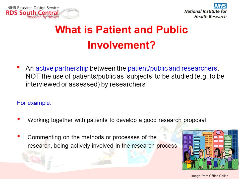 What is Patient and Public Involvement? An active partnership between the patient/public and researchers, NOT the use of patients/public as 'subjects'