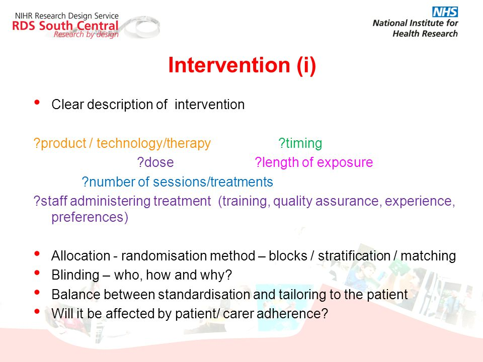 Intervention (i) Clear description of intervention ?product / technology/therapy ?timing ?dose ?length of exposure ?number of sessions/treatments ?sta