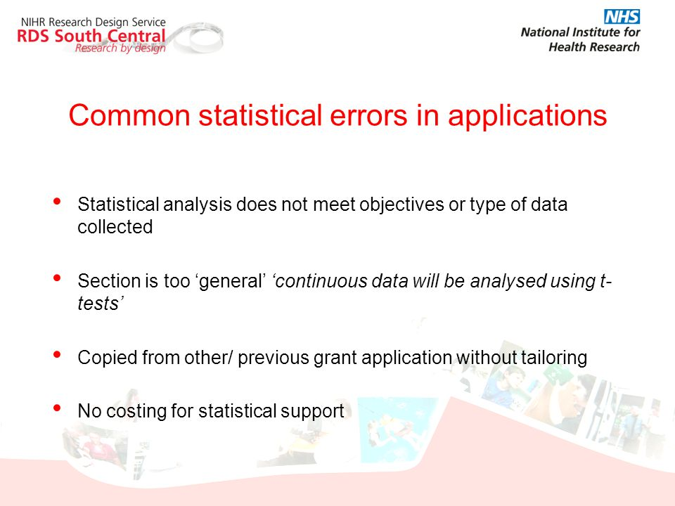 Common statistical errors in applications Statistical analysis does not meet objectives or type of data collected Section is too 'general' 'continuous