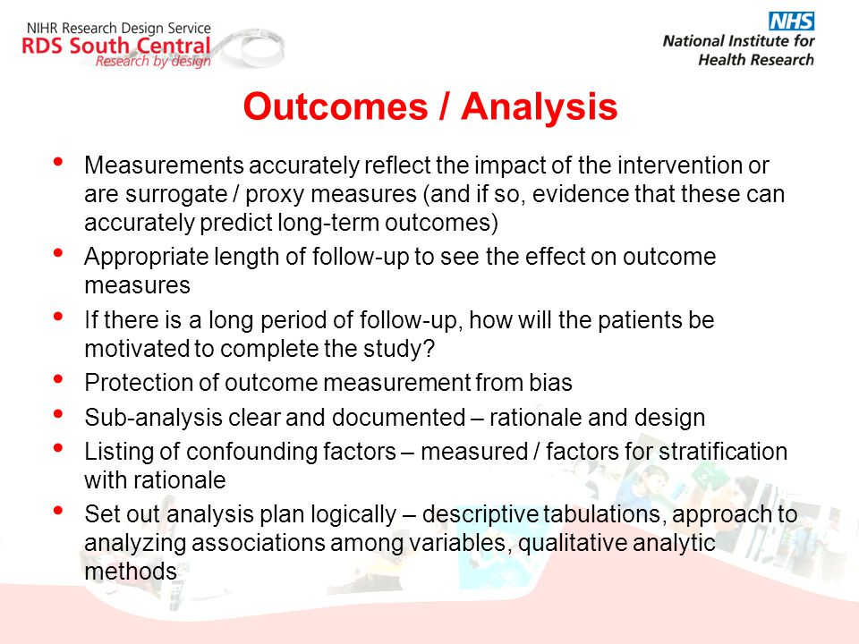 Outcomes / Analysis Measurements accurately reflect the impact of the intervention or are surrogate / proxy measures (and if so, evidence that these c