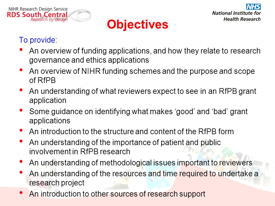 NIHR Research Programmes Research for Patient Benefit (RfPB) Programme Grants for Applied Research (PGfAR) Invention for Innovation (i4i) Health Technology Assessment (HTA) Efficacy and Mechanism Evaluation (EME) Public Health Research (PHR) Health Services and Delivery Research (NIHR HS&DR) - formerly 2 programmes: Health Services Research (HSR) & Service Delivery and Organisation (SDO) http://www.ccf.nihr.ac.uk/RfPB/Pages/home.aspx/