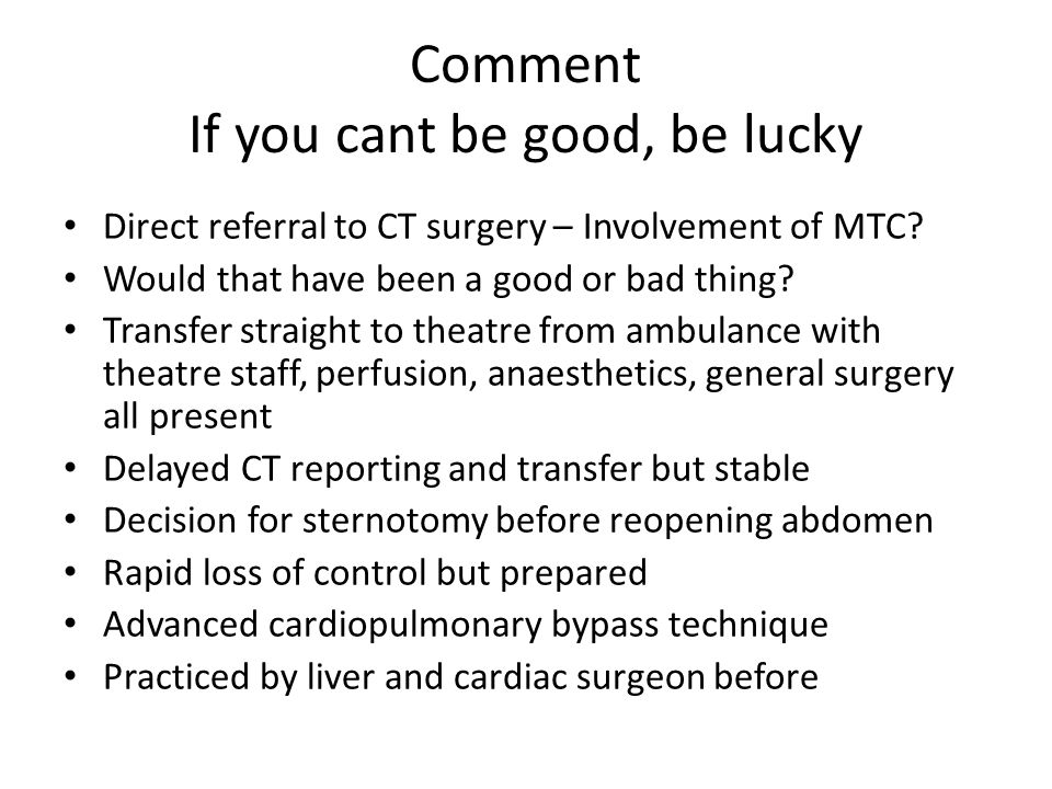 Comment If you cant be good, be lucky Direct referral to CT surgery – Involvement of MTC.