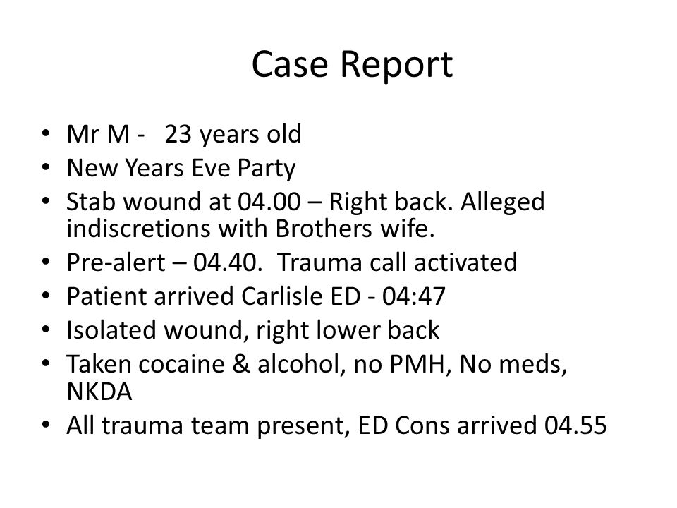 Case Report Mr M - 23 years old New Years Eve Party Stab wound at 04.00 – Right back.