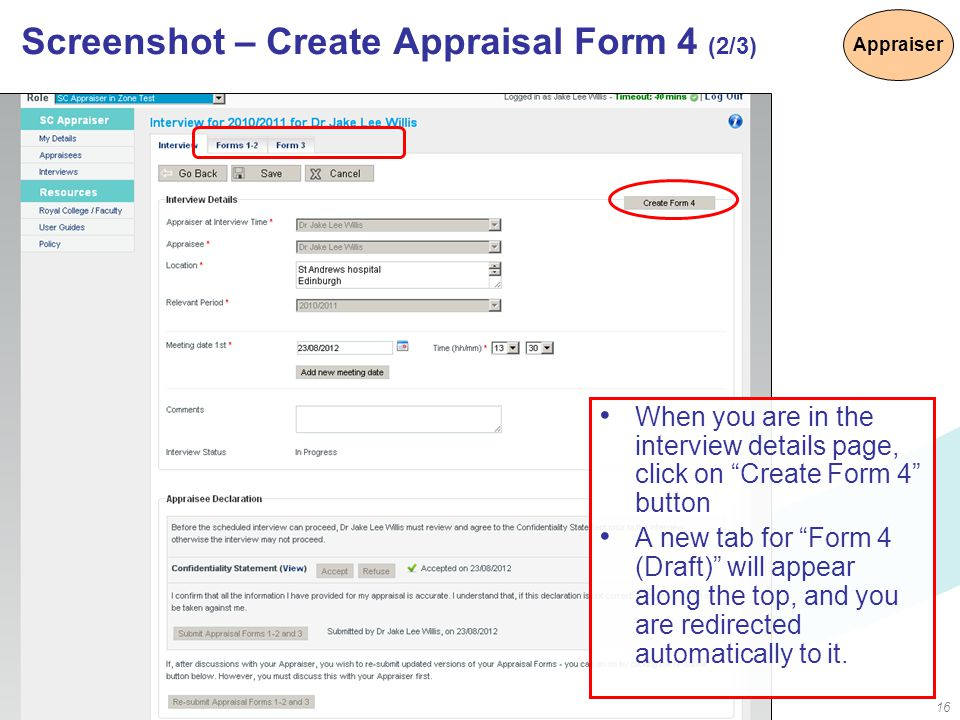 16 Screenshot – Create Appraisal Form 4 (2/3) When you are in the interview details page, click on Create Form 4 button A new tab for Form 4 (Draft) will appear along the top, and you are redirected automatically to it.
