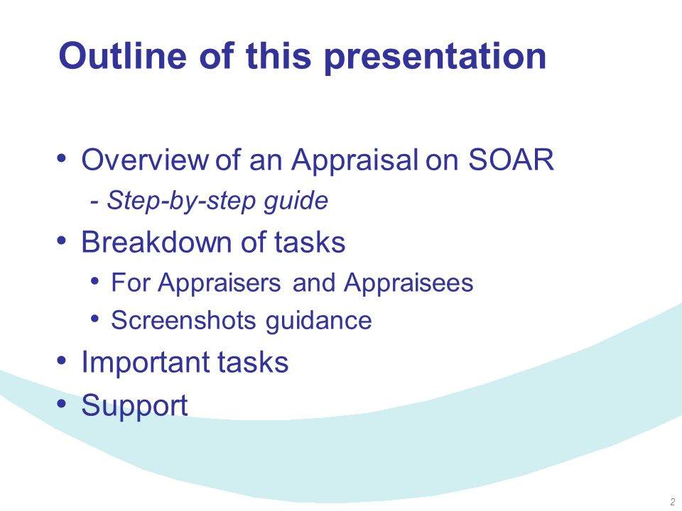 2 Outline of this presentation Overview of an Appraisal on SOAR - Step-by-step guide Breakdown of tasks For Appraisers and Appraisees Screenshots guid