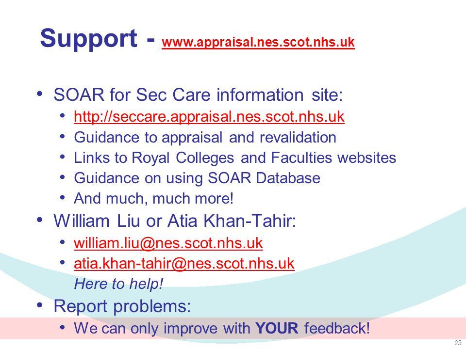 23 Support - www.appraisal.nes.scot.nhs.uk www.appraisal.nes.scot.nhs.uk SOAR for Sec Care information site: http://seccare.appraisal.nes.scot.nhs.uk