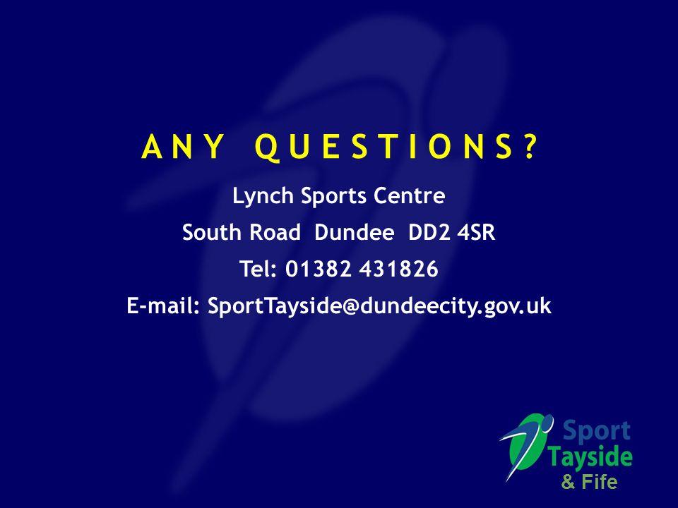 Lynch Sports Centre South Road Dundee DD2 4SR Tel: 01382 431826 E-mail: SportTayside@dundeecity.gov.uk A N Y Q U E S T I O N S ? & Fife