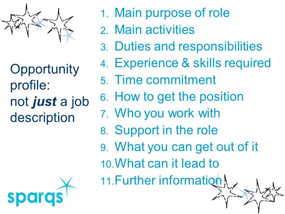 Opportunity profile: not just a job description 1. Main purpose of role 2. Main activities 3. Duties and responsibilities 4. Experience & skills requi