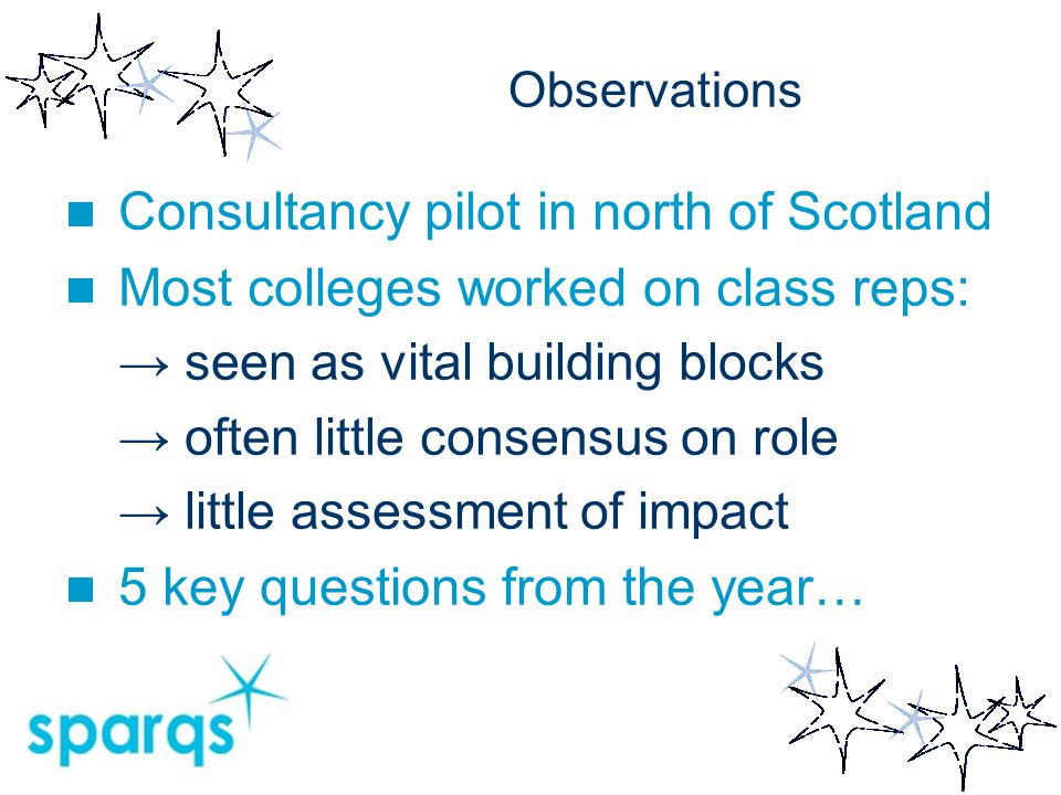 Observations Consultancy pilot in north of Scotland Most colleges worked on class reps: → seen as vital building blocks → often little consensus on ro