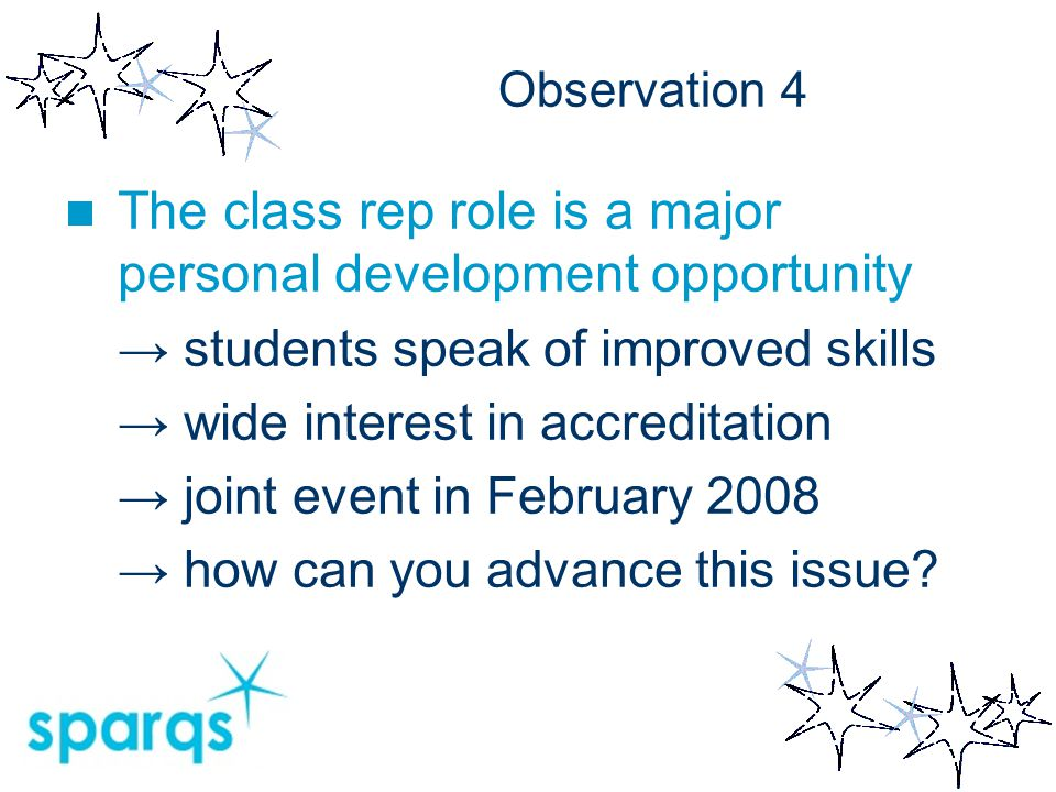 Observation 4 The class rep role is a major personal development opportunity → students speak of improved skills → wide interest in accreditation → jo