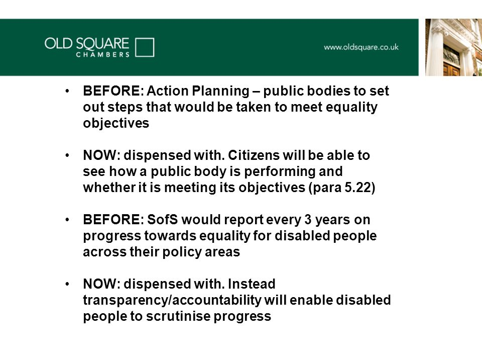 BEFORE: Action Planning – public bodies to set out steps that would be taken to meet equality objectives NOW: dispensed with.