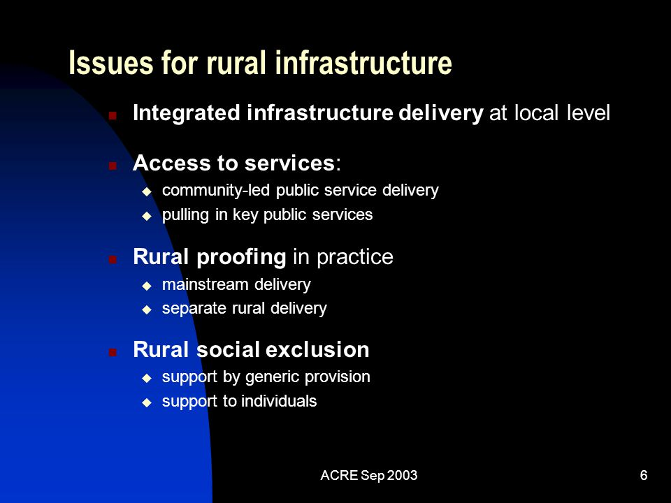 ACRE Sep 20035 The role of Infrastructure in rural areas Universal support for groups, communities and individuals Delivery or connections with specia