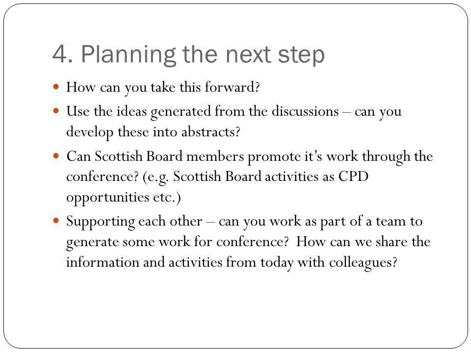4. Planning the next step How can you take this forward.