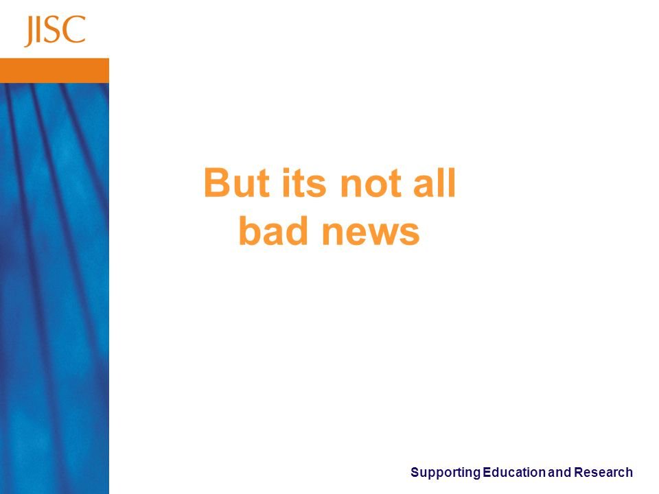 Supporting Education and Research But its not all bad news