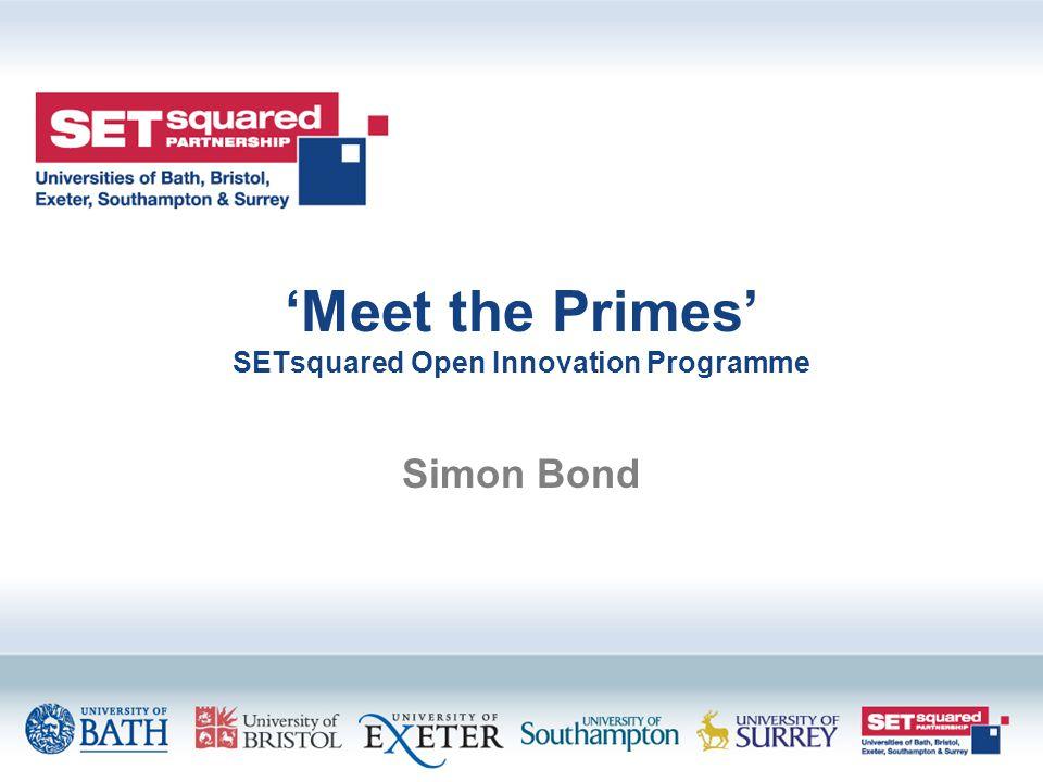'Meet the Primes' SETsquared Open Innovation Programme Simon Bond
