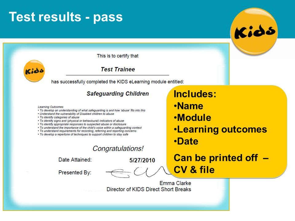 Test results - pass Includes: Name Module Learning outcomes Date Can be printed off – CV & file Includes: Name Module Learning outcomes Date Can be printed off – CV & file